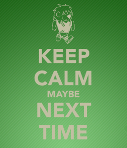 keep-calm-maybe-next-time